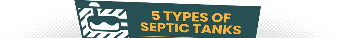 5 Types of Septic Tanks